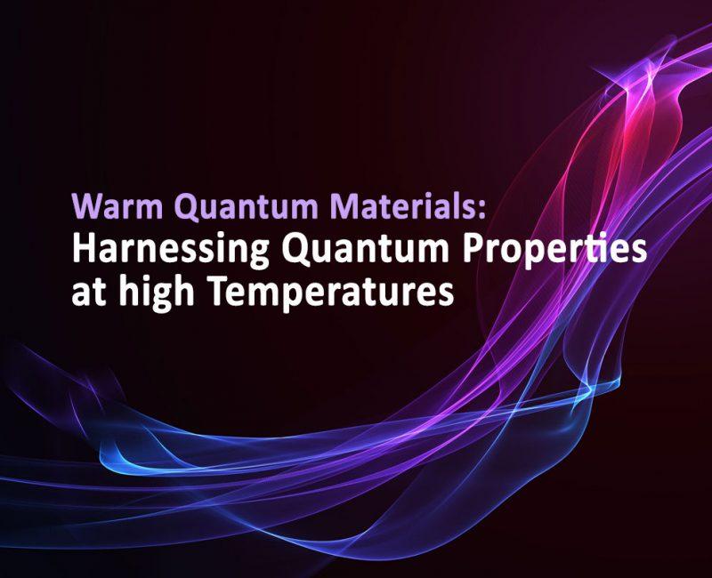 Warm Quantum Materials: